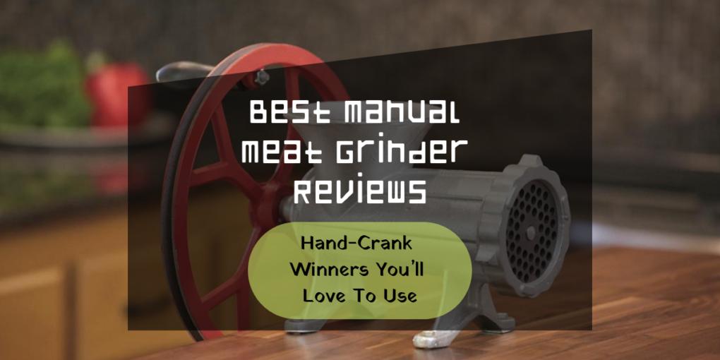 hand crank meat grinder reviews